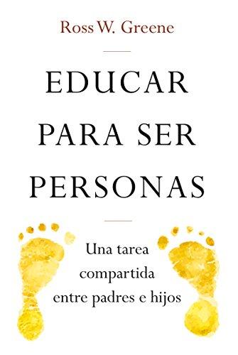 EDUCAR PARA SER PERSONAS. Una tarea compartida entre padres e hijos (Educación nº 7) par ROSS W. GREENE