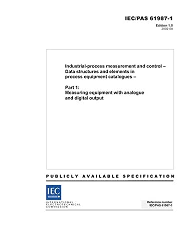IEC/PAS 61987-1 Ed. 1.0 en:2002, Industrial-process measurement and control - Data structures and elements in process equipment catalogues - Part 1: ... equipment with analogue and digital output