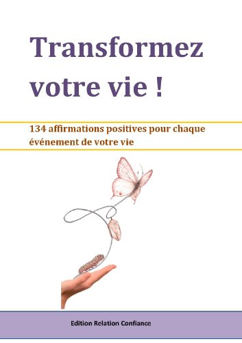 Transformez votre vie ! 134 affirmations positives