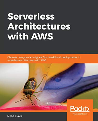 Serverless Architectures with AWS: Discover how you can migrate from traditional deployments to serverless architectures with AWS (English Edition)