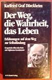 Der Weg, die Wahrheit, das Leben - Karlfried Graf von Dürckheim, Alphonse Goettmann