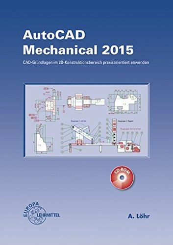 AutoCAD Mechanical 2015: CAD-Grundlagen im 2D-Konstruktionsbereich praxisorientiert anwenden