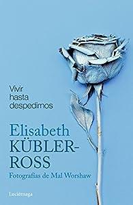 Vivir hasta despedirnos: Fotografías de Mal Worshaw par Elisabeth Kübler-Ross