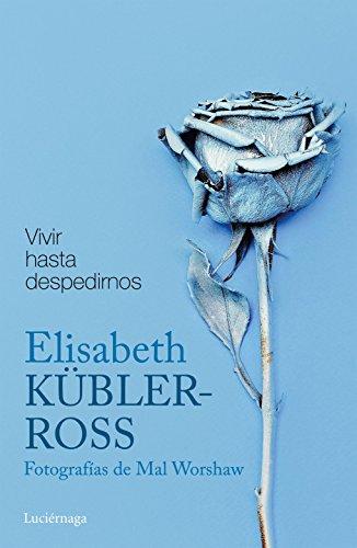 Vivir hasta despedirnos: Fotografías de Mal Worshaw (Biblioteca Elisabeth Kübler-Ross) por Elisabeth Kübler-Ross