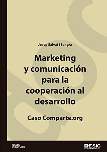 MARKETING Y COMUNICACIÓN PARA LA COOPERACIÓN AL DESARROLLO. CASO COMPARTE. ORG (Cuadernos de documentación) por JOSEP SALVAT i SANGRÀ