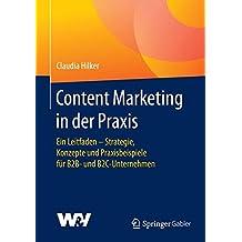 Content Marketing in der Praxis: Ein Leitfaden - Strategie, Konzepte und Praxisbeispiele für B2B- und B2C-Unternehmen
