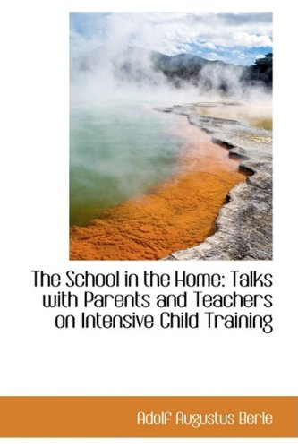 The School in the Home: Talks with Parents and Teachers on Intensive Child Training