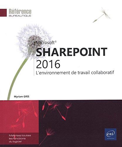 SharePoint 2016 - L'environnement de travail collaboratif par Myriam GRIS