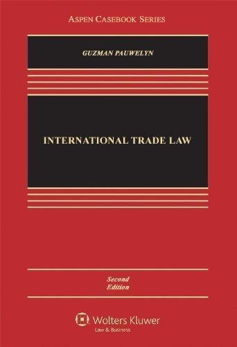 International Trade Law, Second Edition (Aspen Casebooks) (Aspen Casebook Series) 2nd edition by Andrew Guzman, Joost H.B. Pauwelyn (2012) Hardcover