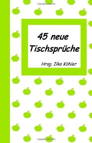 45 neue Tischsprüche: Tischsprüche für Kita, Tagespflege und Daheim by Hrsg Ilka Köhler (2014-02-28)