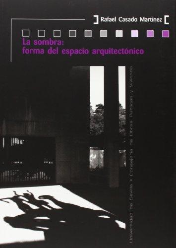 La sombra : forma de espacio arquitectónico por Rafael-Ángel Martínez Casado