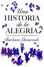 Una historia de la alegría: El éxtasis colectivo de la Antigüedad a nuestros días (Contextos) por Barbara Ehrenreich