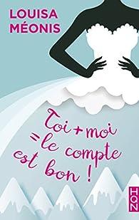Toi + moi = le compte est bon ! par Louisa Méonis