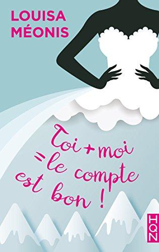 Toi + moi = le compte est bon ! (HQN) par Louisa Méonis