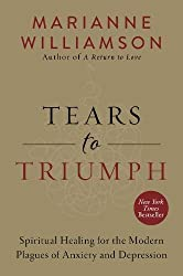 Tears to Triumph: Spiritual Healing for the Modern Plagues of Anxiety and Depression