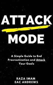 Attack Mode: A Simple Guide to End Procrastination and Attack Your Goals by [Imam, Raza]