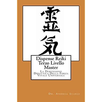 Dispense Reiki Terzo Livello Master: La Dimensione Didattica Della Forza Vitale Universale