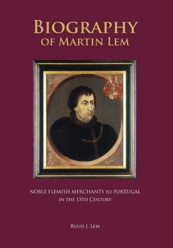The Biography of Martin Lem: Noble Flemish Merchants to Portugal in the 15th Century