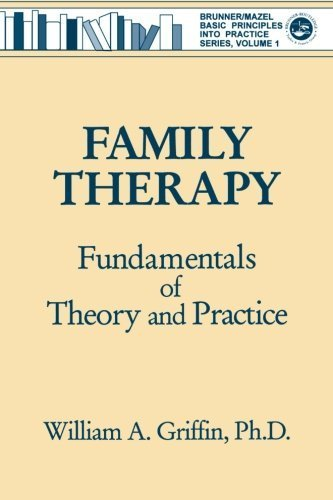 Family Therapy: Fundamentals Of Theory And Practice (Basic Principles Into Practice Series, Vol 1) by William A. Griffin (1993-08-01)