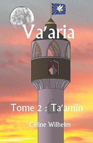 Va'aria: Tome 2 : Ta'amïn par Céline Wilhelm