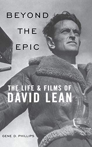 Beyond the Epic: The Life and Films of David Lean por Gene D. Phillips