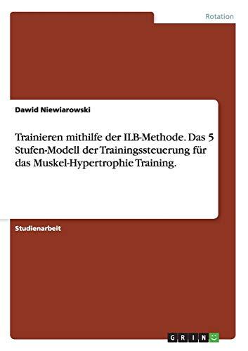 Trainieren mithilfe der ILB-Methode. Das 5 Stufen-Modell der Trainingssteuerung für das Muskel-Hypertrophie Training.