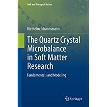 The Quartz Crystal Microbalance in Soft Matter Research: Fundamentals and Modeling (Soft and Biological Matter)