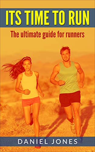 Running: ITS TIME TO RUN  The ultimate guide for runners (Running,Sport,Walking.Jogging) (English Edition)
