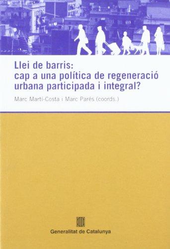 Llei de barris: cap a una política de regeneració urbana participada i integral? (Generalitat de catalunya) por Vv.Aa.