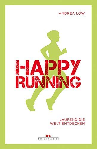 Happy Running: Laufend die Welt entdecken -