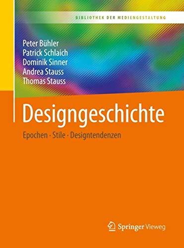 Designgeschichte: Epochen – Stile – Designtendenzen (Bibliothek der Mediengestaltung)