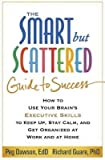 { The Smart But Scattered Guide to Success: How to Use Your Brain's Executive Skills to Keep Up, Stay Calm, and Get Organized at Work and at Home } By Dawson, Peg ( Author ) 01-2016 [ Paperback ]