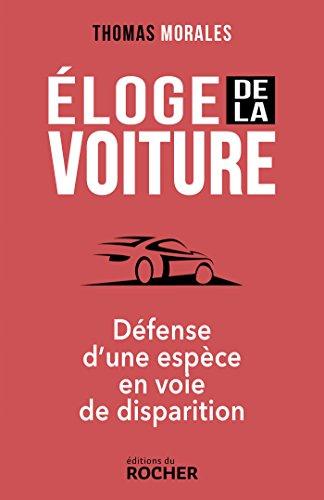Éloge de la voiture: Défense d'une espèce en voie de disparition par Thomas Morales