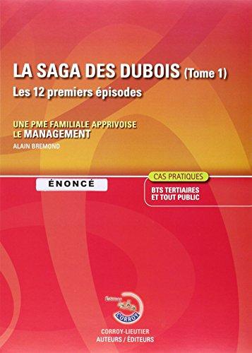 La Saga des Dubois, tome 1 : Les 12 premiers épisodes, Enoncé, Une PME familiale apprivoise le management, Cas pratiques par Alain Brémond