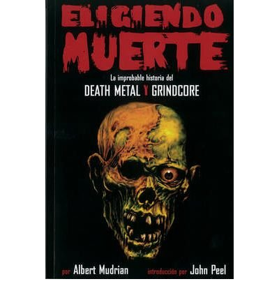 [ ELIGIENDO MUERTE: LA IMPROBLABLE HISTORIA DEL DEATH METAL Y GRINDCORE = CHOOSING DEATH (SPANISH) - GREENLIGHT ] Eligiendo Muerte: La Improblable Historia del Death Metal y Grindcore = Choosing Death (Spanish) - Greenlight By Mudrian, Albert ( Author ) Dec-2009 [ Paperback ]