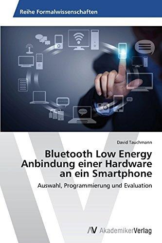 Bluetooth Low Energy Anbindung einer Hardware an ein Smartphone: Auswahl, Programmierung und Evaluation by David Tauchmann (2014-09-09) par David Tauchmann