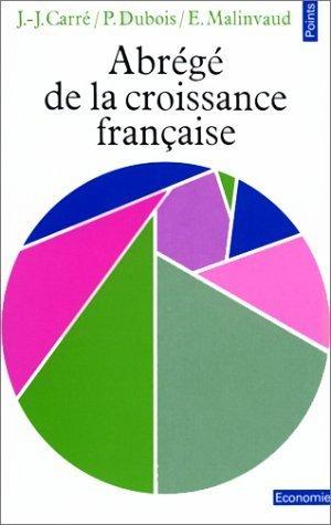 Abrégé de la croissance française : Un essai d'analyse économique causale de l'après-guerre de Carré (1 avril 1984) Poche