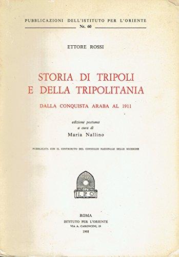 Storia di Tripoli e della Tripolitania. Dalla conquista araba al 1911.