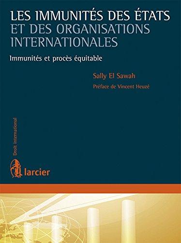 Les immunités des États et des organisations internationales: Immunités et procès équitable par Sally El Sawah