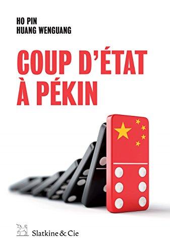 Coup d'État à Pékin: Sexe, meurtre et corruption en Chine par Ho Pin
