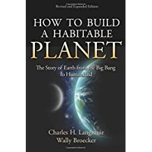 How to Build a Habitable Planet: The Story of Earth from the Big Bang to Humankind by Langmuir, Charles H., Broecker, Wally (2012) Hardcover