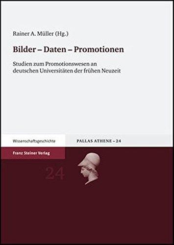 Bilder - Daten - Promotionen: Studien zum Promotionswesen an deutschen Universitäten der frühen Neuzeit (Pallas Athene, Band 24)