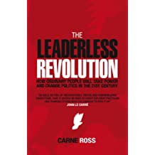 The Leaderless Revolution: How Ordinary People will Take Power and Change Politics in the 21st Century (English Edition)