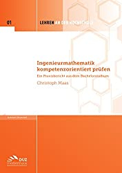 Ingenieurmathematik kompetenzorientiert prüfen: Ein Praxisbericht aus dem Bachelorstudium (Lehren an der Hochschule 1)