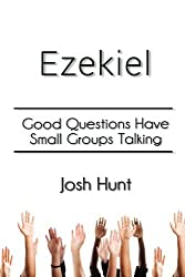Ezekiel: Good Questions Have Small Groups Talking by Josh Hunt (2014-04-17)