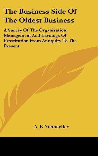 The Business Side of the Oldest Business: A Survey of the Organization, Management and Earnings of Prostitution from Antiquity to the Present
