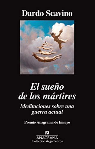 El sueño de los mártires. Meditaciones sobre una guerra actual (ARGUMENTOS nº 523) por Dardo Scavino