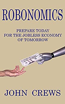 Robonomics: Prepare Today for the Jobless Economy of Tomorrow by [Crews, John]