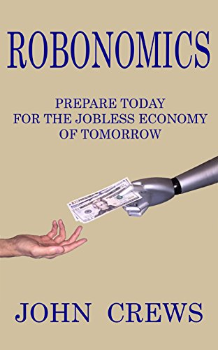 Robonomics: Prepare Today for the Jobless Economy of Tomorrow (English Edition)