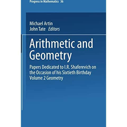 Arithmetic and Geometry: Papers Dedicated to I.R. Shafarevich on the Occasion of His Sixtieth Birthday. Volume II: Geometry: 2 (Progress in Mathematics)